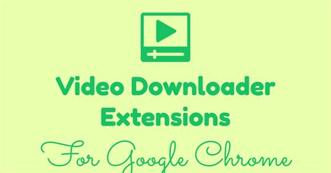 Top 8 Video Downloader Extensions for Google Chrome